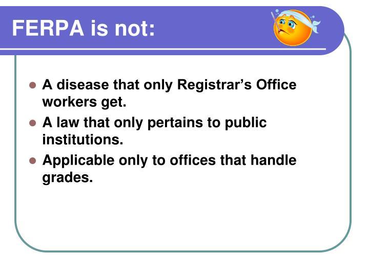 FERPA is not: