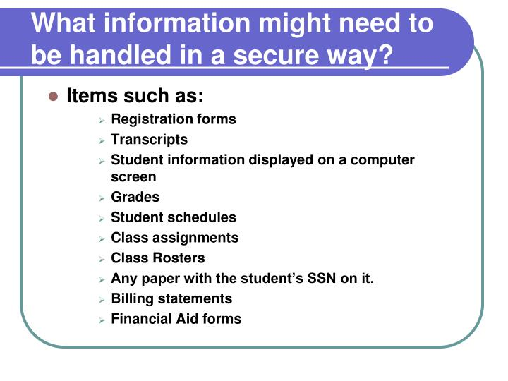 What information might need to be handled in a secure way?