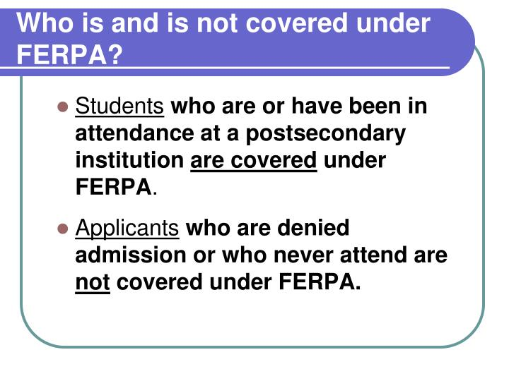 Who is and is not covered under FERPA?