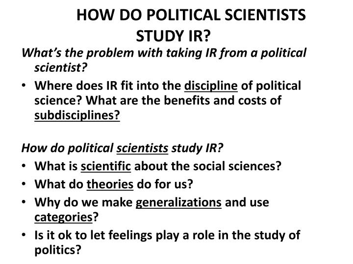 HOW DO POLITICAL SCIENTISTS STUDY IR?