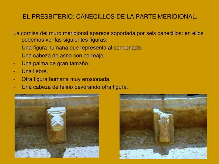 EL PRESBITERIO: CANECILLOS DE LA PARTE MERIDIONAL.