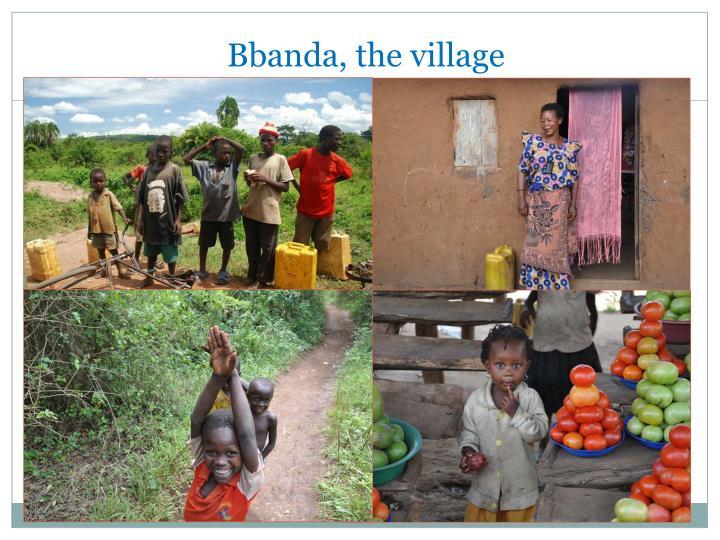 Bbanda, the village