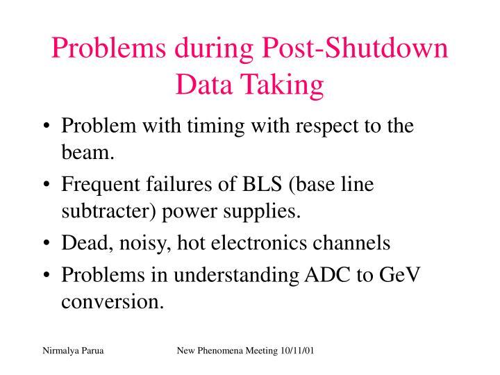 Problems during Post-Shutdown Data Taking