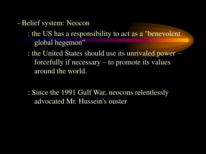 - Belief system: Neocon