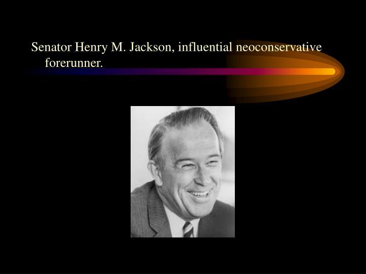 Senator Henry M. Jackson, influential neoconservative forerunner.