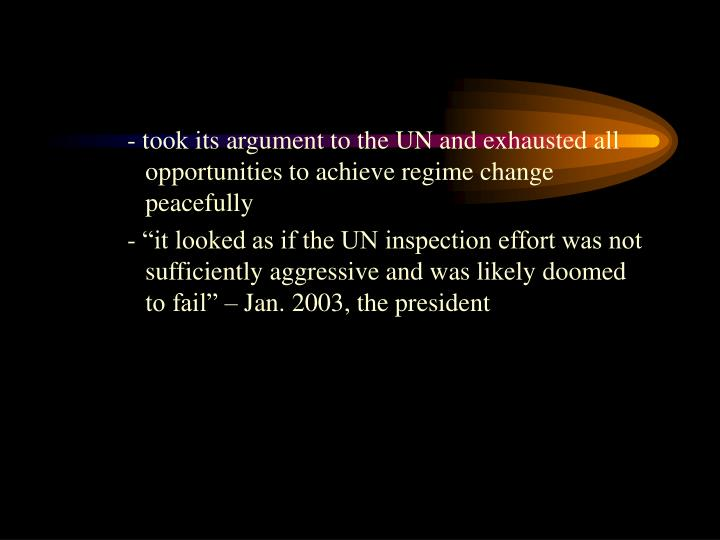 - took its argument to the UN and exhausted all opportunities to achieve regime change peacefully