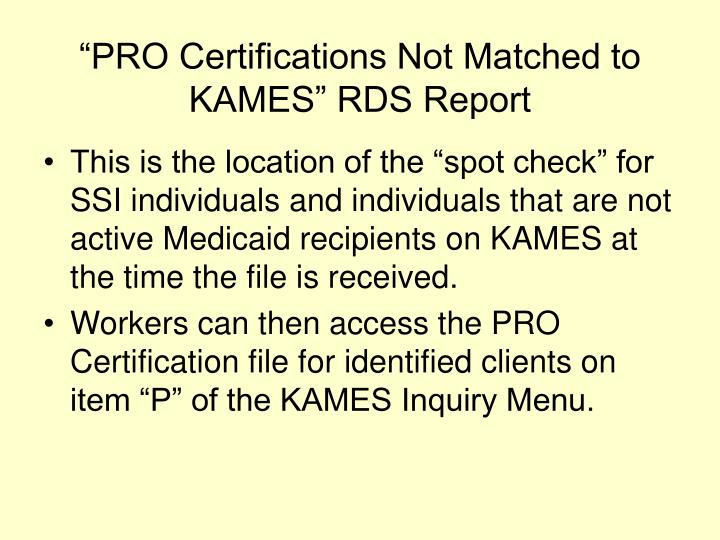 """PRO Certifications Not Matched to KAMES"" RDS Report"