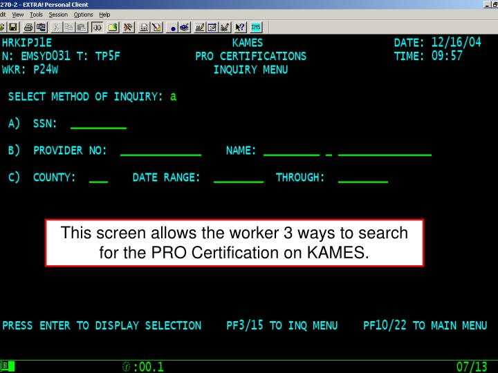 This screen allows the worker 3 ways to search for the PRO Certification on KAMES.