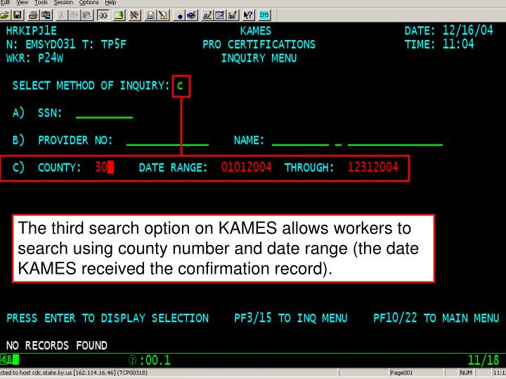 The third search option on KAMES allows workers to search using county number and date range (the date KAMES received the confirmation record).