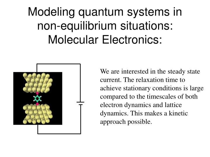 Modeling quantum systems in non-equilibrium situations: Molecular Electronics: