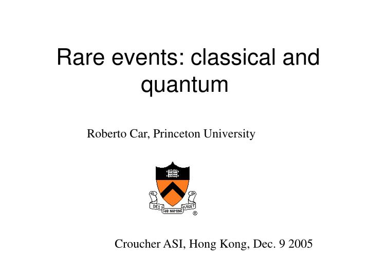 Rare events classical and quantum