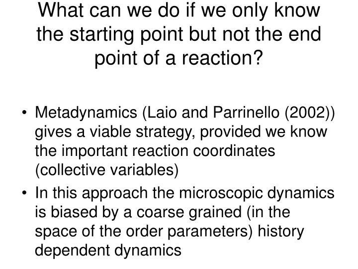 What can we do if we only know the starting point but not the end point of a reaction?