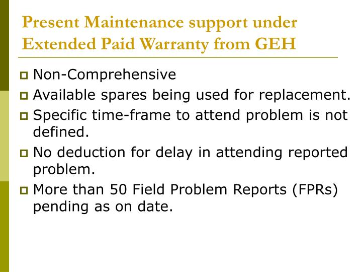 Present Maintenance support under Extended Paid Warranty from GEH