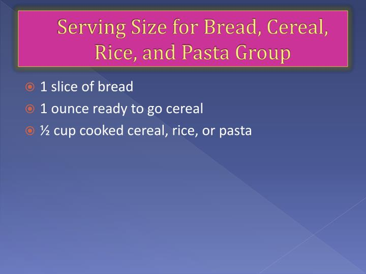 Serving Size for Bread, Cereal, Rice, and Pasta Group