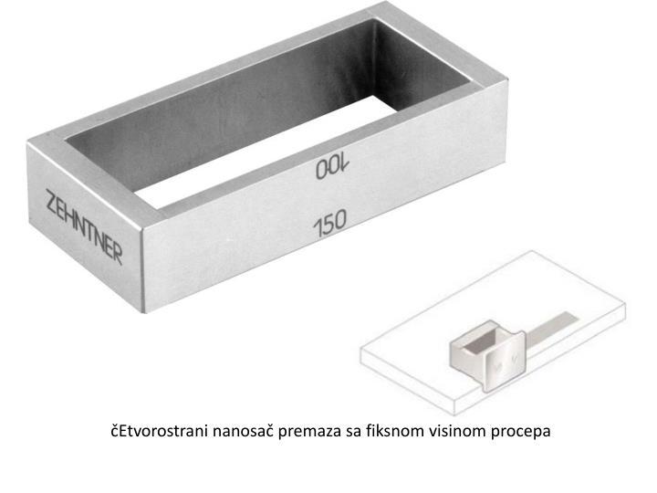 čEtvorostrani nanosač premaza sa fiksnom visinom procepa