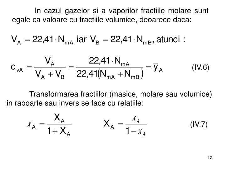 In cazul gazelor si a vaporilor fractiile molare sunt egale ca valoare cu fractiile volumice, deoarece daca: