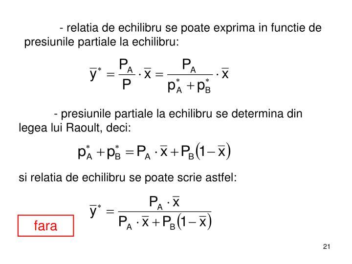 - relatia de echilibru se poate exprima in functie de presiunile partiale la echilibru:
