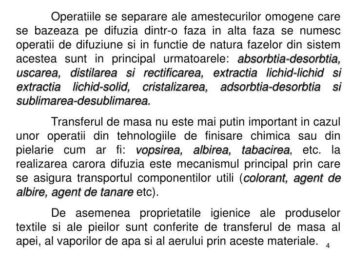 Operatiile se separare ale amestecurilor omogene care se bazeaza pe difuzia dintr-o faza in alta faza se numesc operatii de difuziune si in functie de natura fazelor din sistem acestea sunt in principal urmatoarele: