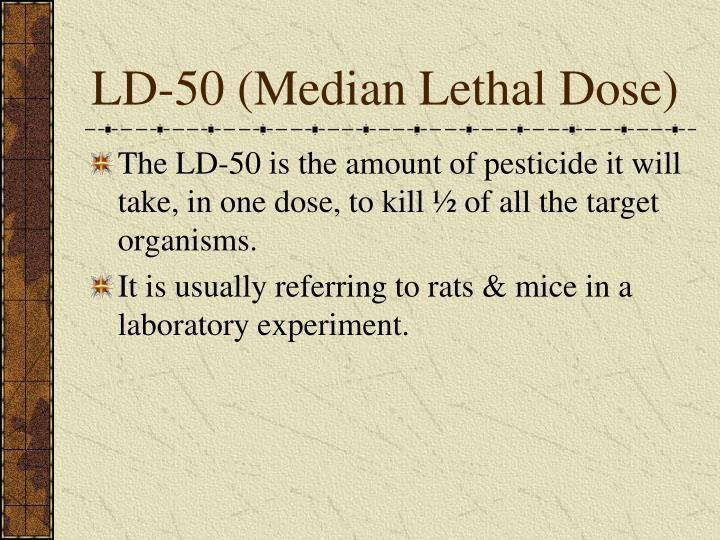 LD-50 (Median Lethal Dose)