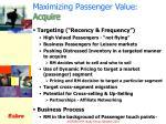 maximizing passenger value acquire
