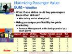 maximizing passenger value build valuation