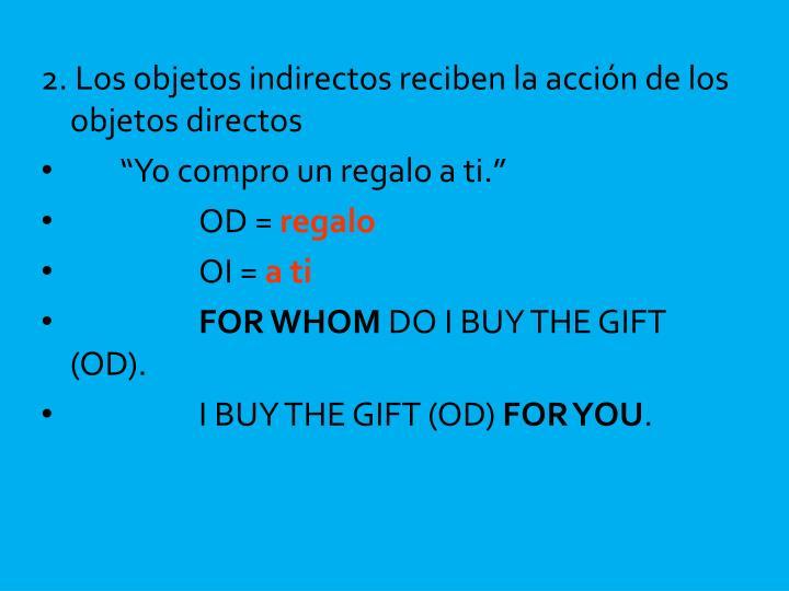 2. Los objetos indirectos reciben la acción de los objetos directos