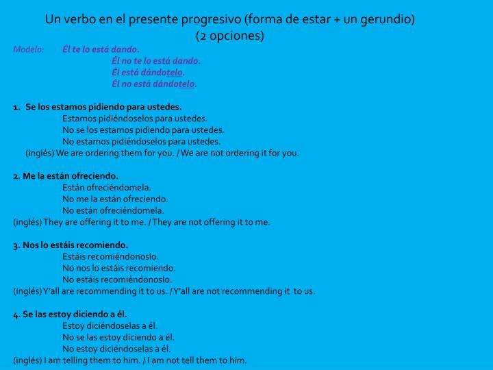 Un verbo en el presente progresivo (forma de estar + un gerundio)