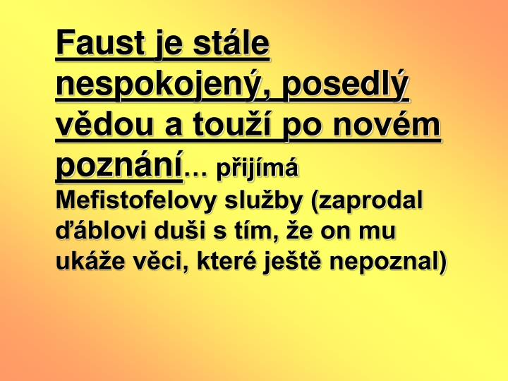 Faust je stle nespokojen, posedl vdou a tou po novm poznn