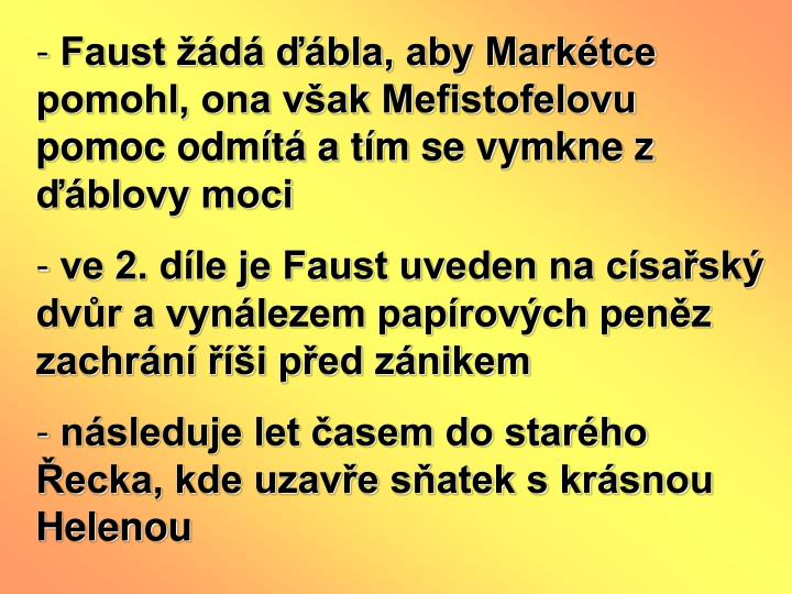 Faust d bla, aby Marktce pomohl, ona vak Mefistofelovu pomoc odmt a tm se vymkne z blovy moci