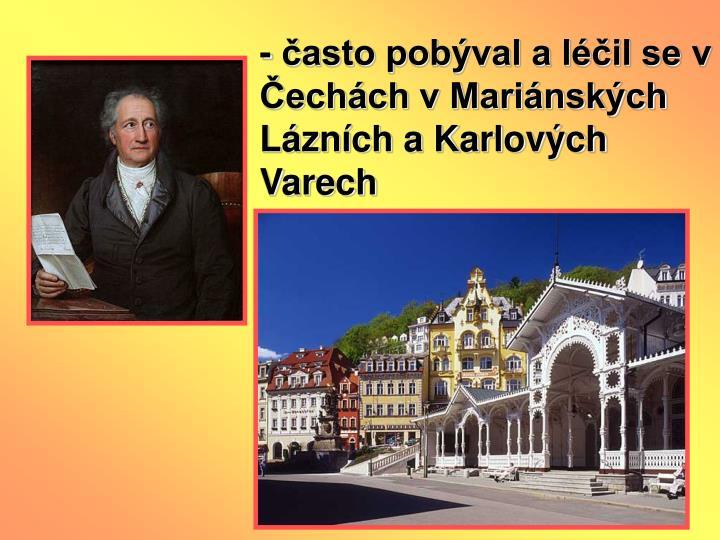 - asto pobval a lil se v echch v Marinskch Lznch a Karlovch Varech