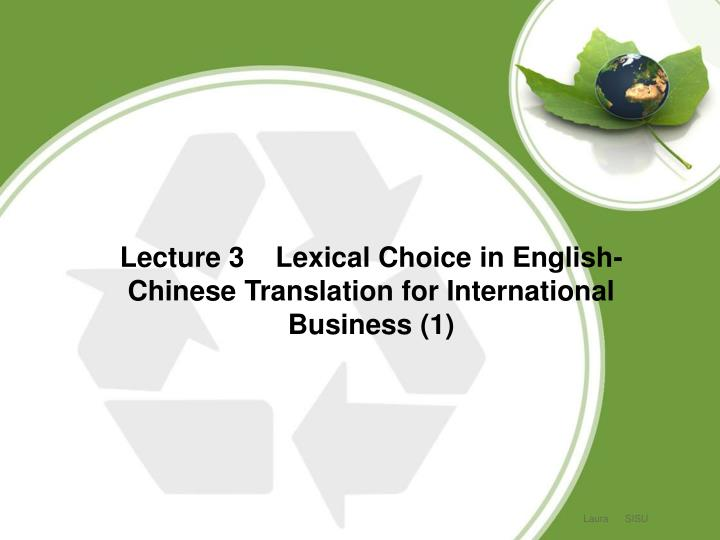 Lecture 3    Lexical Choice in English-Chinese Translation for International Business (1)