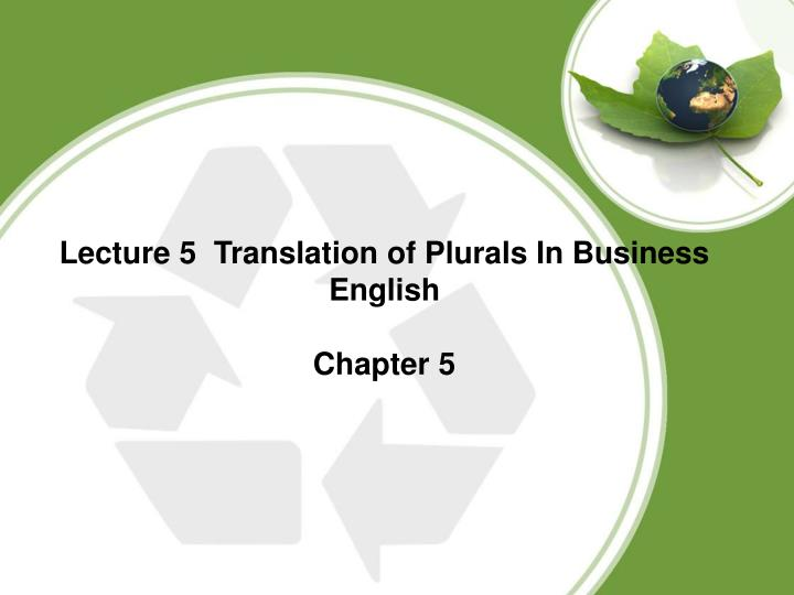 Lecture 5  Translation of Plurals In Business English