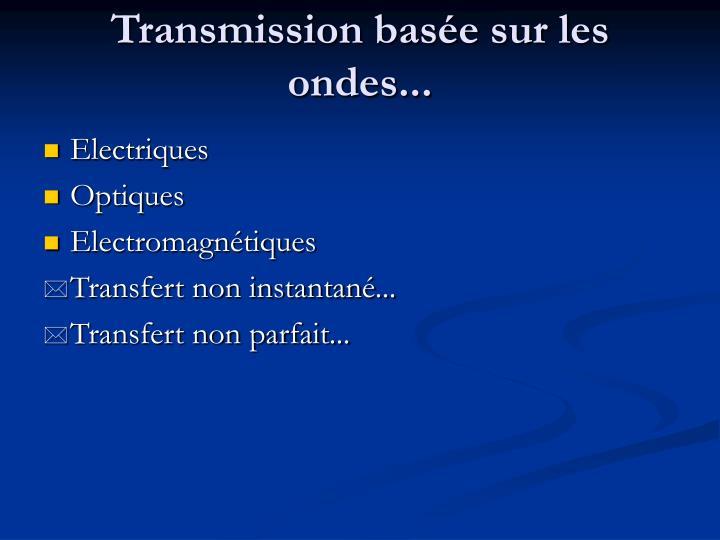 Transmission basée sur les ondes...