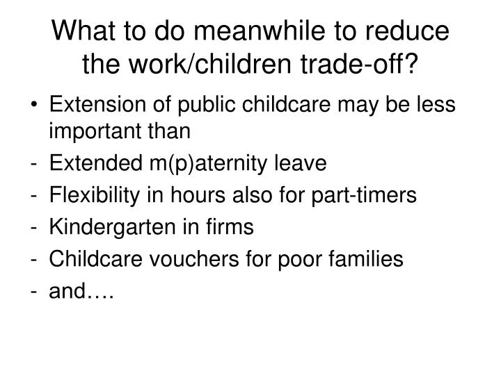 What to do meanwhile to reduce the work/children trade-off?