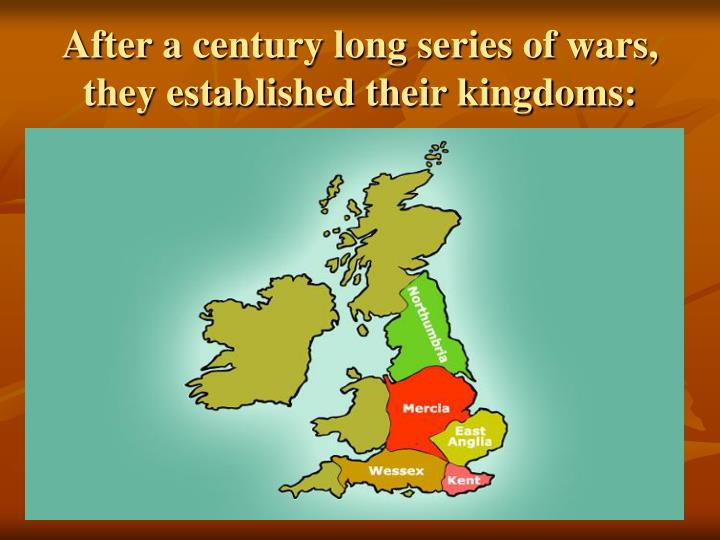 After a century long series of wars, they established their kingdoms: