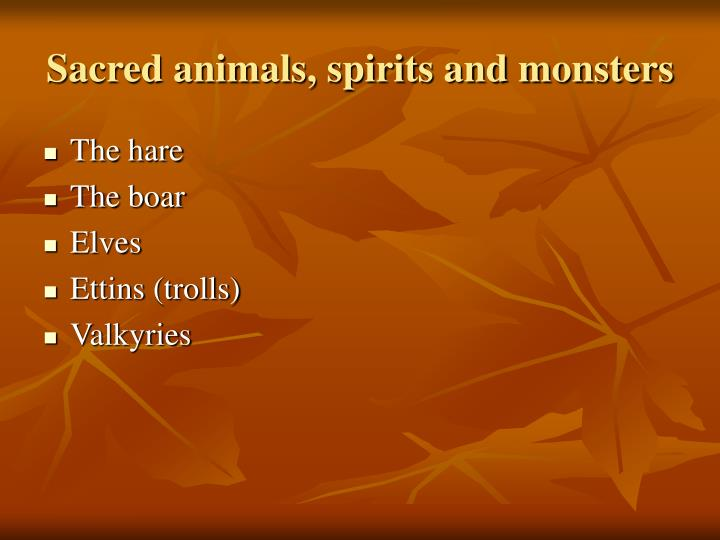 Sacred animals, spirits and monsters