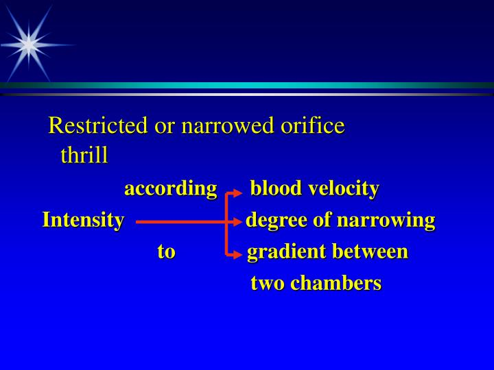 Restricted or narrowed orifice          thrill