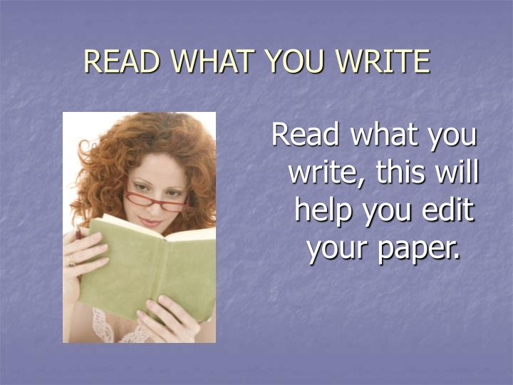 READ WHAT YOU WRITE