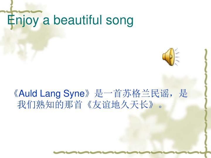 Enjoy a beautiful song