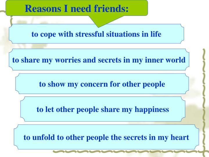 Reasons I need friends:
