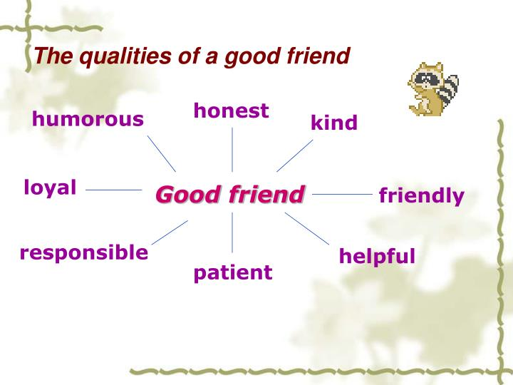 The qualities of a good friend