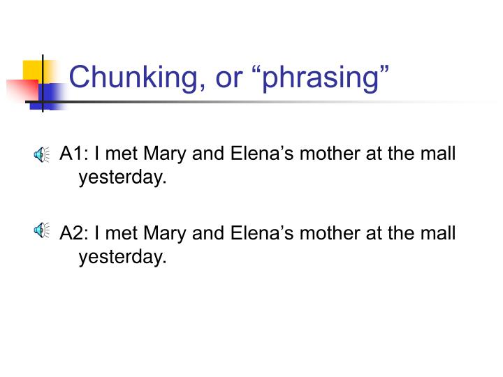 "Chunking, or ""phrasing"""