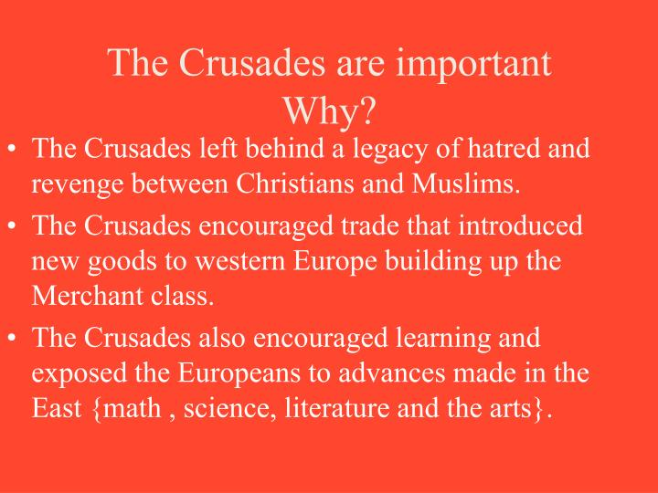 The Crusades are important Why?