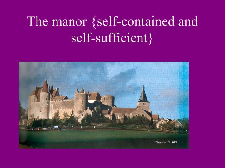 The manor {self-contained and self-sufficient}