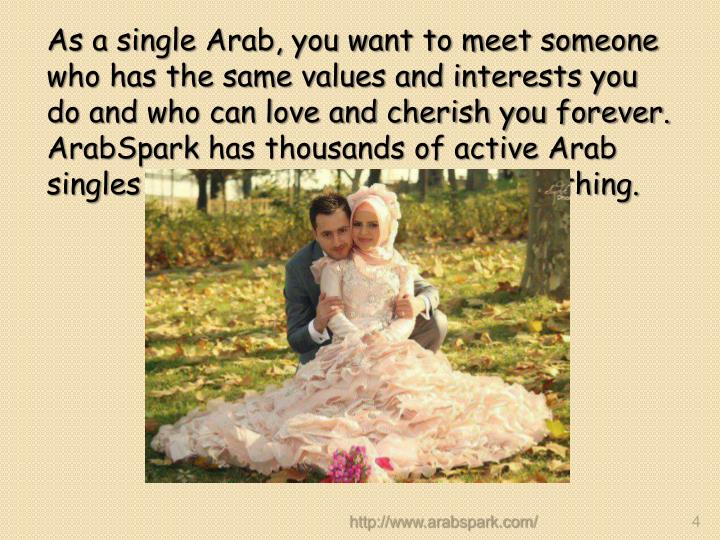 As a single Arab, you want to meet someone who has the same values and interests you do and who can love and cherish you forever.