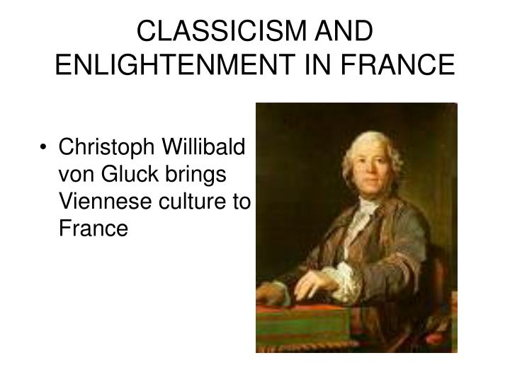 CLASSICISM AND ENLIGHTENMENT IN FRANCE