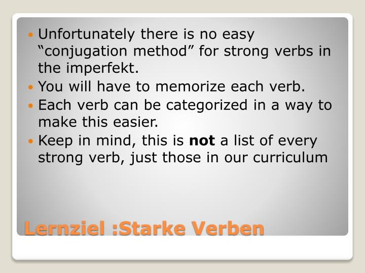 "Unfortunately there is no easy ""conjugation method"" for strong verbs in the"