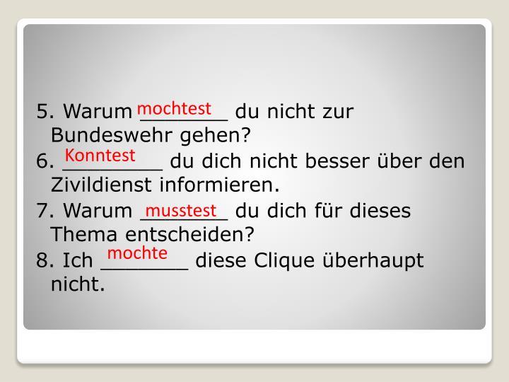 5. Warum _______ du nicht zur Bundeswehr gehen?