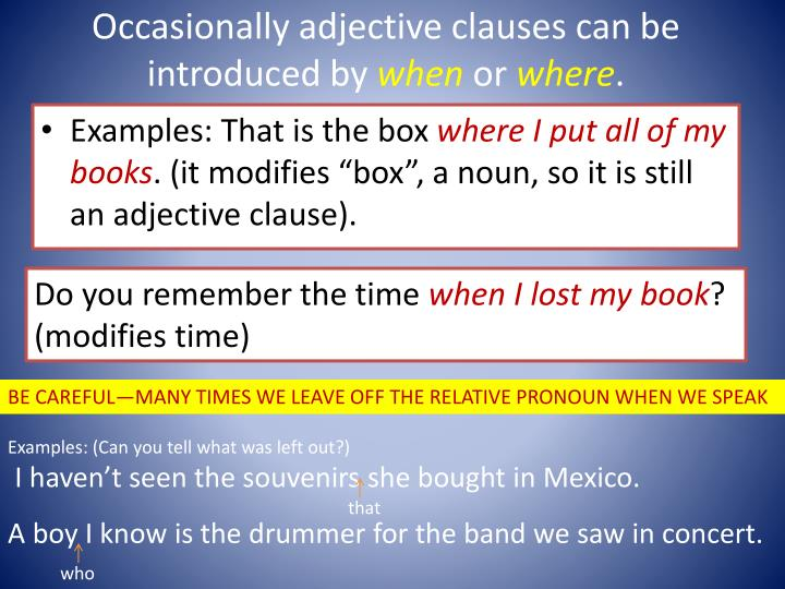 Occasionally adjective clauses can be introduced by