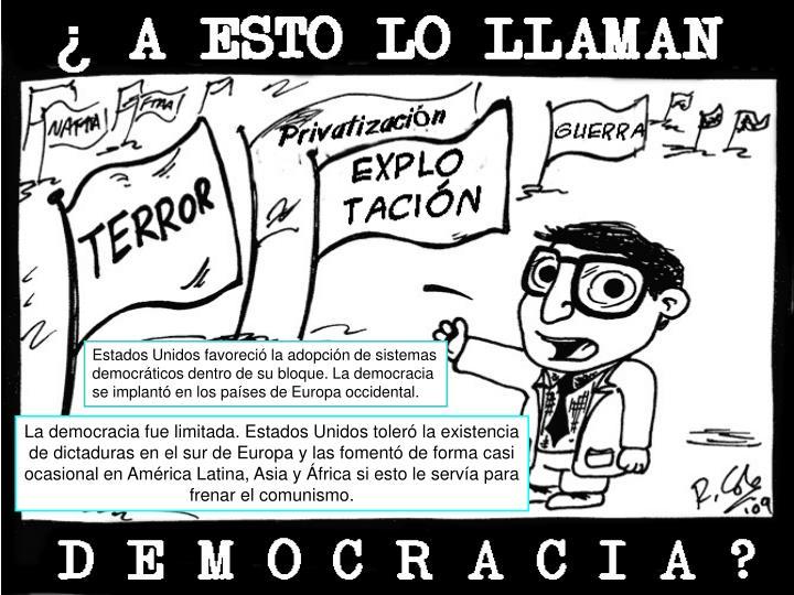 Estados Unidos favoreció la adopción de sistemas democráticos dentro de su bloque. La democracia se implantó en los países de Europa occidental.